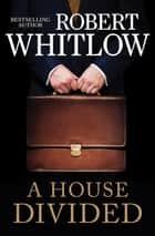 A House Divided eBook by Robert Whitlow