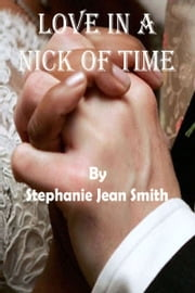 Love In A Nick Of Time ebook by Stephanie Jean Smith