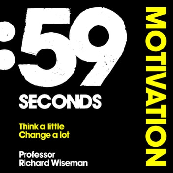 59 Seconds: Motivation - How psychology can improve your life in less than a minute audiobook by Richard Wiseman