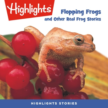Flopping Frogs and Other Real Frog Stories audiobook by Highlights for Children,Highlights for Children