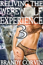 Reliving the Werewolf Experience 3 ebook by Brandy Corvin