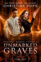 Unmarked Graves ebook by Christine Pope