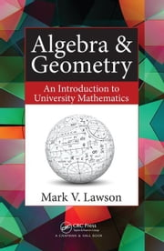 Algebra & Geometry: An Introduction to University Mathematics ebook by Lawson, Mark V.