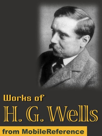 Works Of Herbert George Wells: (80+ Works) The Time Machine, The Invisible Man, The Island Of Dr Moreau, The War Of The Worlds, When The Sleeper Wakes, In The Days Of The Comet & More (Mobi Collected Works) ebook by H.G. Wells