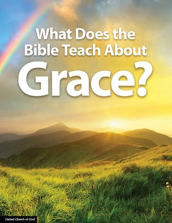 What Does the Bible Teach About Grace? ebook by United Church of God
