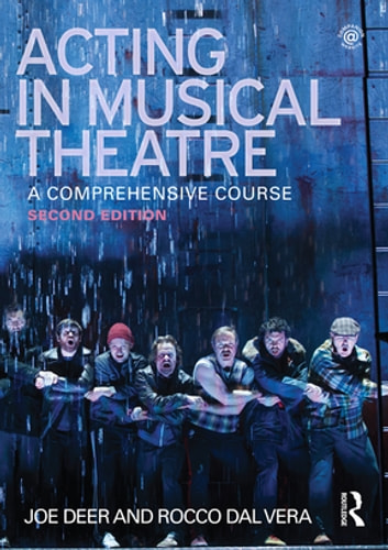 Acting in Musical Theatre - A Comprehensive Course ebook by Joe Deer,Rocco Dal Vera