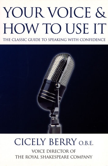 Your Voice and How to Use it ebook by Cicely Berry