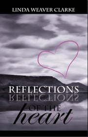 Reflections of the Heart ebook by Linda Weaver Clarke