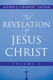 The Revelation of Jesus Christ - Volume 2 ebook by Alfred J. Chompff