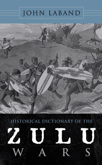 Historical Dictionary of the Zulu Wars ebook by John Laband