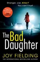 The Bad Daughter - A gripping psychological thriller with a devastating twist ebook by Joy Fielding