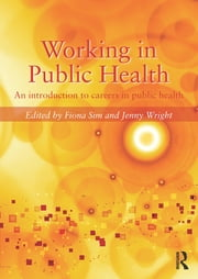 Working in Public Health - An introduction to careers in public health ebook by Fiona Sim,Jenny Wright