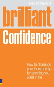 Brilliant Confidence - What Confident People Know, Say and Do ebook by Mr Mike McClement