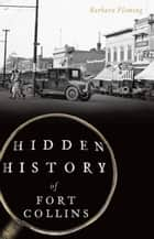 Hidden History of Fort Collins ebook by Barbara Fleming