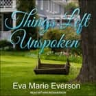 Things Left Unspoken - A Novel audiobook by Eva Marie Everson