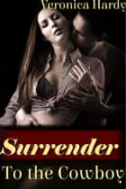 Surrender to the Cowboy (BDSM, Western, Domination) ebook by Veronica Hardy