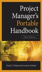 Project Managers Portable Handbook, Third Edition ebook by David Cleland,Lewis Ireland