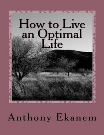 How to Live an Optimal Life ebook by Anthony Ekanem