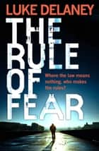 The Rule of Fear ebook by Luke Delaney