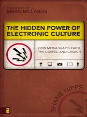 The Hidden Power of Electronic Culture ebook by Shane Hipps