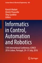 Informatics in Control, Automation and Robotics - 13th International Conference, ICINCO 2016 Lisbon, Portugal, 29-31 July, 2016 ebook by Kurosh Madani, Oleg Gusikhin, Dimitri Peaucelle