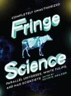 Fringe Science - Parallel Universes, White Tulips, and Mad Scientists ebook by Kevin R. Grazier, PhD, David Dylan Thomas,...