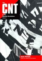 The CNT in the Spanish Revolution Vol 1 ebook by José Peirats Valls
