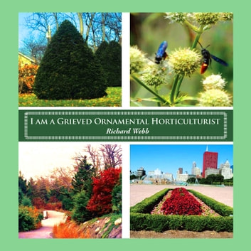 I am a Grieved Ornamental Horticulturist ebook by Richard Webb