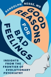 Good Reasons for Bad Feelings - Insights from the Frontier of Evolutionary Psychiatry ebook by Randolph Nesse, M.D.