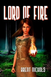 Lord Of Fire ebook by Brent Nichols