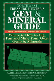 Northwest Treasure Hunter's Gem and Mineral Guide (6th Edition) - Where and How to Dig, Pan and Mine Your Own Gems and Minerals ebook by Kathy J. Rygle, Stephen F. Pedersen