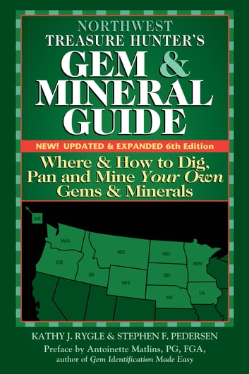 Northwest Treasure Hunter's Gem and Mineral Guide (6th Edition) - Where and How to Dig, Pan and Mine Your Own Gems and Minerals ebook by Kathy J. Rygle,Stephen F. Pedersen