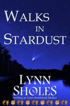 Walks in Stardust ebook by Lynn Sholes