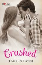 Crushed: A Rouge Contemporary Romance ebook by