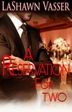 A Reservation For Two - A BWWM Romance ebook by LaShawn Vasser