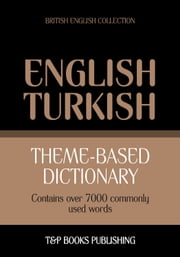 Theme-based dictionary British English-Turkish - 7000 words ebook by Andrey Taranov