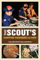 Scout's Campfire Cookbook for Kids ebook by Christine Conners, Tim Conners