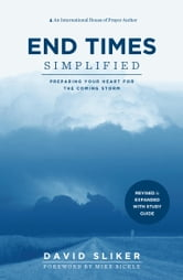 End Times Simplified - Preparing Your Heart for the Coming Storm: Revised & Expanded w Study Guide ebook by David Sliker