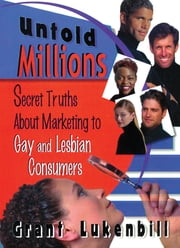Untold Millions - Secret Truths About Marketing to Gay and Lesbian Consumers ebook by John Dececco, Phd,Grant Lukenbill