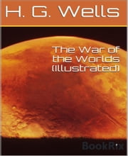The War of the Worlds (Illustrated) ebook by H.g. Wells