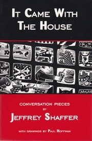 It Came with the House - Conversation Pieces ebook by Jeffrey Shaffer,Paul Hoffman