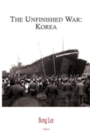 The Unfinished War - Korea (eBook) ebook by Lee, Bong K.
