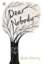 Dear Nobody ebook by Berlie Doherty