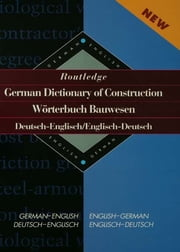Routledge German Dictionary of Construction Worterbuch Bauwesen - German-English/English-German ebook by Hans Junge Dieter