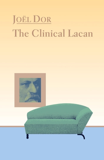 Clinical Lacan ebook by Joel Dor