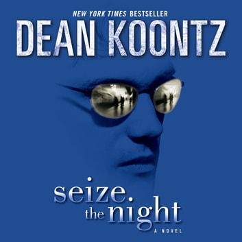 Seize the Night - A Novel audiobook by Dean Koontz