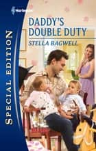 Daddy's Double Duty ebook by Stella Bagwell