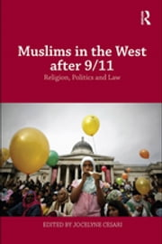 Muslims in the West after 9/11 - Religion, Politics and Law ebook by Jocelyne Cesari