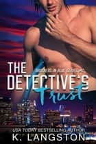 The Detective's Trust (Brothers in Blue #2) - Brothers in Blue, #2 ebook by K. Langston