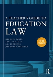 A Teacher's Guide to Education Law ebook by Michael Imber,Tyll van Geel,J.C. Blokhuis,Jonathan Feldman